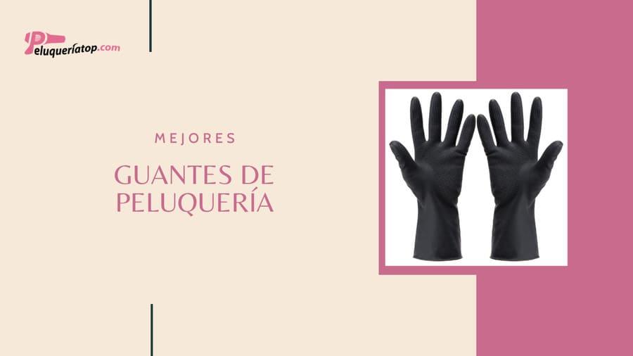 Mejores guantes de peluquería