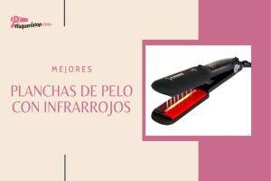 Mejores planchas de pelo con infrarrojos