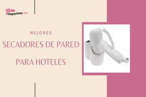 Mejores secadores de pelo de pared para hoteles